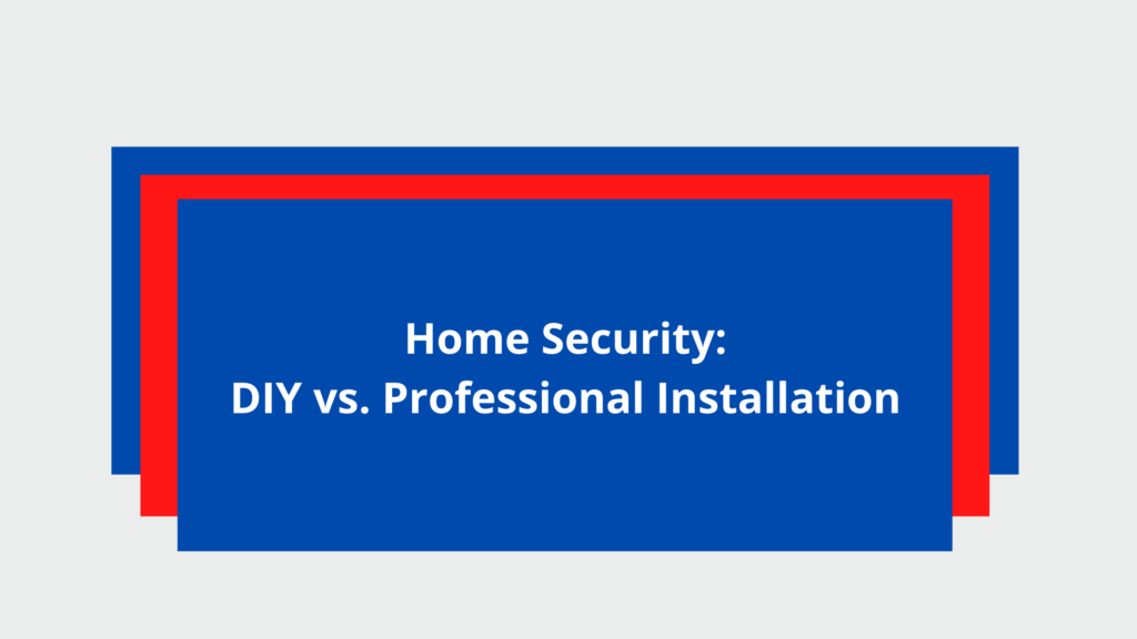 Home security DIY vs Professional